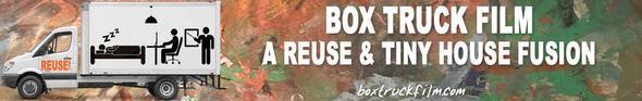 Box Truck Film: A Reuse & Tiny House Fusion   Crowdfund Great Experiences & Activities in Your Community!