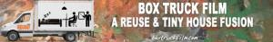 Box Truck Film: A Reuse & Tiny House Fusion | Crowdfund Great Experiences & Activities in Your Community!